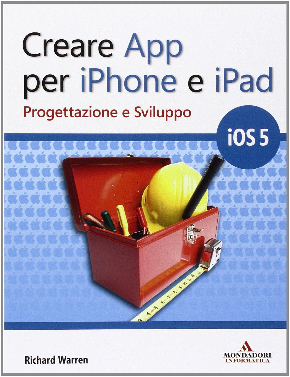 Amazon it: Creare App per iPhone e iPad  Progettazione e