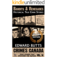 Bandits & Renegades: True Crime Stories (Crimes Canada: True Crimes That Shocked The Nation Book 14)