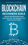 Blockchain: Beginners Bible - Discover How Blockchain Could Enrich Your Life, Your Business & Your Cryptocurrency Wallet (Bitcoin, Cryptocurrency and Blockchain Book 2) (English Edition)