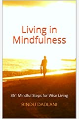 Living in Mindfulness: 351 Mindful Steps for Wise Living (Messages from the Heart Book 1) Kindle Edition