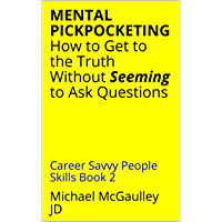 MENTAL PICKPOCKETING How to Get to the Truth Without Seeming to Ask Questions: Career Savvy People Skills Book 2 (English Edition)