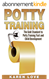 Potty Training: The Gold Standard to Potty Training Fast and Child Development (parenting, motherhood, potty training, toddler, fatherhood, child, child development) (English Edition)