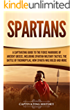 Spartans: A Captivating Guide to the Fierce Warriors of Ancient Greece, Including Spartan Military Tactics, the Battle of Thermopylae, How Sparta Was Ruled, and More (English Edition)