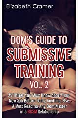 Dom's Guide To Submissive Training Vol. 2: 25 Things You Must Know About Your New Sub Before Doing Anything Else. A Must Read For Any Dom/Master In A BDSM Relationship (Men's Guide to BDSM) Kindle Edition