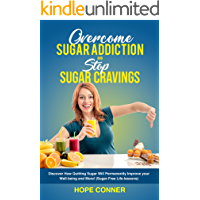 Overcome Sugar Addiction  and  Stop Sugar Cravings: Discover How Quitting Sugar will Permanently Improve your Well-being and More! (Sugar-Free Life-Lessons)