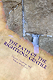 The Path of the Righteous Gentile: A Practical Guide to the Seven Laws of Noah