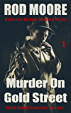 Murder On Gold Street: Murder Mystery Short Stories (Detective Steve Rickets Murder Mystery Short Stories Book 1)