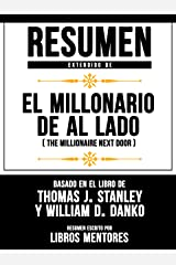 Resumen Extendido De El Millonario De Al Lado (The Millionaire Next Door) - Basado En El Libro De Thomas J. Stanley y William D. Danko (Spanish Edition) Kindle Edition