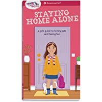 A Smart Girl's Guide: Staying Home Alone (Revised): A Girl's Guide to Feeling Safe and Having Fun (Smart Girl's Guide To...)