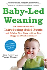 Baby-Led Weaning: The Essential Guide to Introducing Solid Foods—and Helping Your Baby to Grow Up a Happy and Confident Eater Kindle Edition