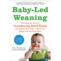 Baby-Led Weaning: The Essential Guide to Introducing Solid Foods—and Helping Your Baby to Grow Up a Happy and Confident Eater