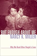 But Enough About Me: Why We Read Other People's Lives (Gender and Culture Series) Kindle Edition