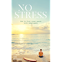 No Stress: How to find inner peace with adaptogens (English Edition)