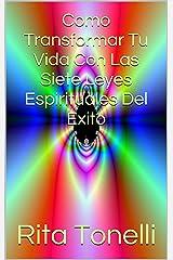 Como Transformar Tu Vida Con Las Siete Leyes Espirituales Del Exito (Spanish Edition) Kindle Edition