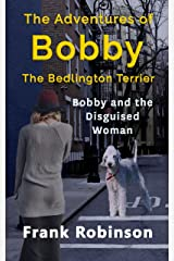 The Adventures Of Bobby The Bedlington Terrier: Bobby And The Disguised Woman Kindle Edition