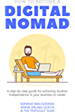 How to Become a Digital Nomad: A step-by-step guide for achieving location independence in your business or career