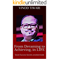 From Dreaming to Achieving, in LIFE: Seven Success Secrets Unveiled inside