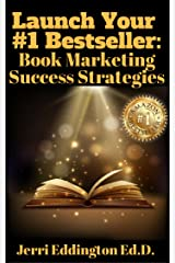Launch Your #1 Bestseller: Book Marketing Success Strategies Kindle Edition