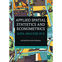 Applied Spatial Statistics and Econometrics: Data Analysis in R (Routledge Advanced Texts in Economics and Finance)