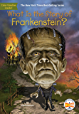 What Is the Story of Frankenstein? (What Is the Story Of?)