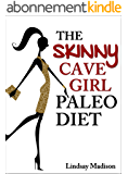 The Skinny Cave Girl Paleo Diet: No Butter. No Bacon. No Paleo Pancakes. (English Edition)