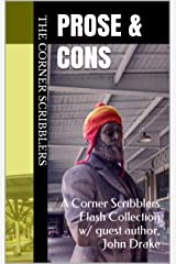 Prose & Cons: A Corner Scribblers Flash Collection w/ guest author, John Drake (Corner Scribblers Quarterly Collections Book 2) Kindle Edition
