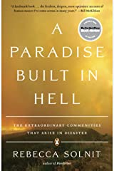 A Paradise Built in Hell: The Extraordinary Communities That Arise in Disaster Kindle Edition