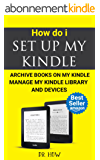 How Do I Set up My Kindle, Archive Books on My Kindle, Manage My Kindle Library and Devices (English Edition)