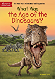What Was the Age of the Dinosaurs? (What Was?)