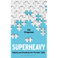Superheavy: Making and Breaking the Periodic Table (English Edition)