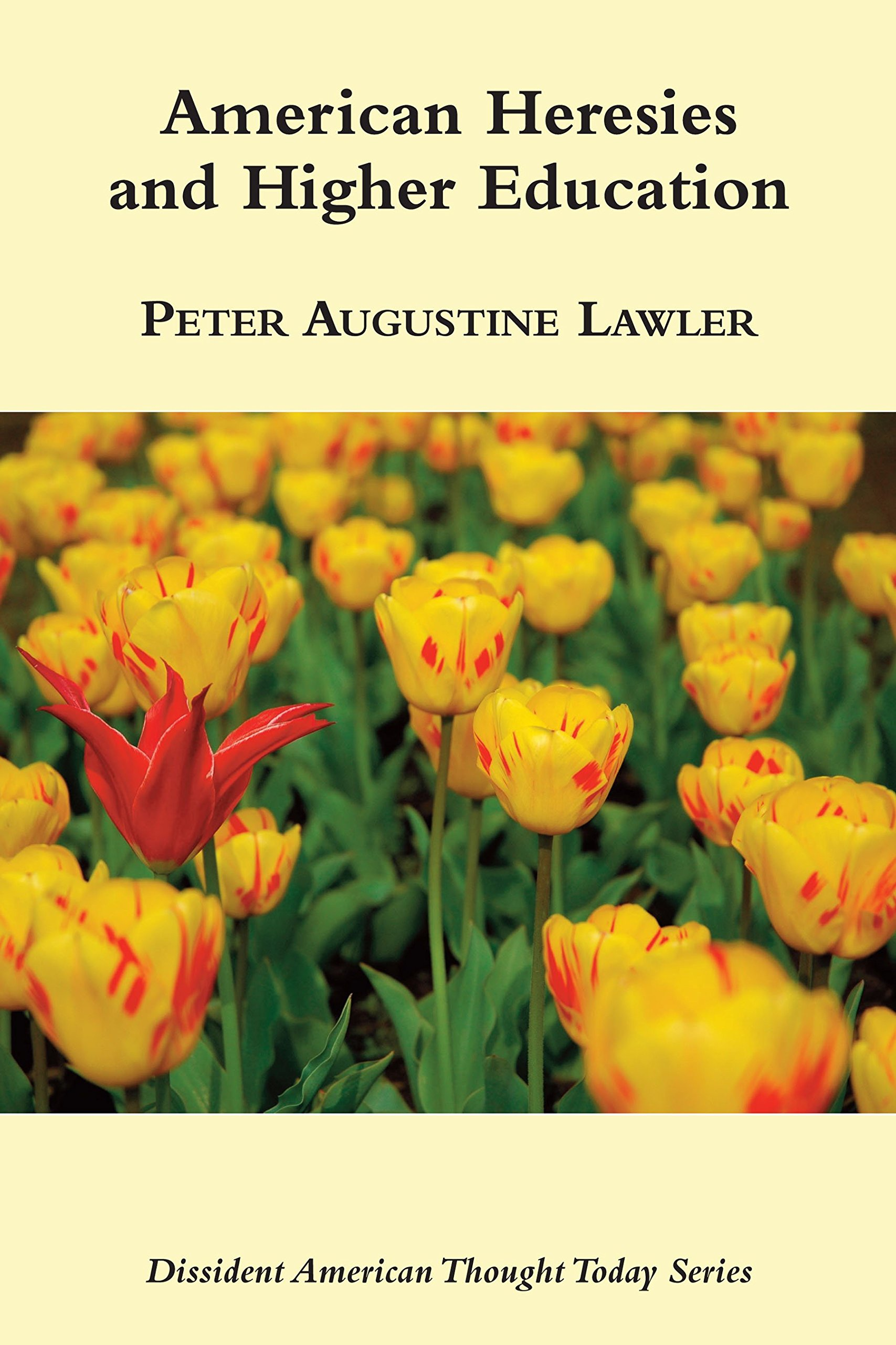 American Heresies And Higher Education (dissident American Thought Today):  Peter Augustine Lawler: 9781587310393: Amazon: Books