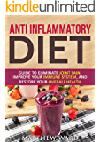 Anti Inflammatory Diet: Guide to Eliminate Joint Pain, Improve Your Immune System, and Restore Your Overall Health (anti inflammatory cookbook, anti inflammatory ... inflammatory strategies) (English Edition)