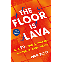 The Floor is Lava: and 99 more games for kids and families to play