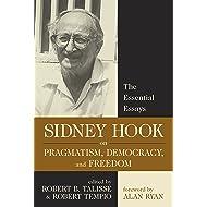 Sidney Hook on Pragmatism, Democracy, and Freedom: The Essential Essays