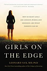 Girls on the Edge: Why So Many Girls Are Anxious, Wired, and Obsessed--And What Parents Can Do Kindle Edition