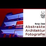 Abstrakte Architektur Fotografie (Bildbände der Zeitgenössischen Kunst 5)