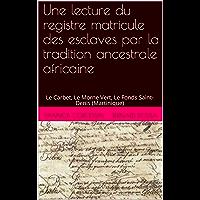 Une lecture du registre matricule des esclaves par la tradition ancestrale africaine: Le Carbet, Le Morne Vert, Le Fonds Saint-Denis (Martinique)