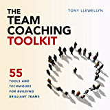 The Team Coaching Toolkit: 55 Tools and Techniques for Building Brilliant Teams