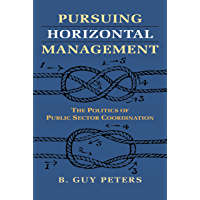 Pursuing Horizontal Management: The Politics of Public Sector Coordination (Studies in Government and Public Policy) (English Edition)