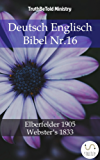 Deutsch Englisch Bibel Nr.16: Elberfelder 1905 - Webster´s 1833 (Parallel Bible Halseth)