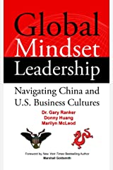 Global Mindset Leadership: Navigating China and U.S. Business Cultures Kindle Edition
