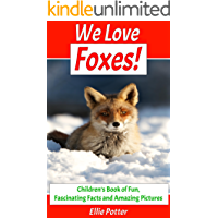 We Love Foxes! Children's Book of Fun, Fascinating Facts and Amazing Pictures (Animal Habitats)(Foxes Book)(Early Learning) (Adventure & Education Kids Ebooks for Early & Beginner Readers 2)