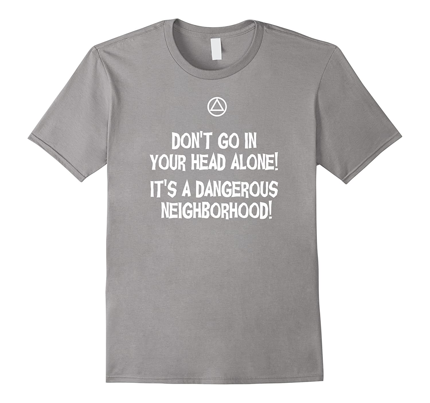 Dont Go In Your Head Alone - Funny AA 12 Step T-Shirt-CD