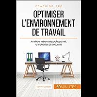 Optimiser l'environnement de travail: Améliorer le bien-être professionnel, une des clés de la réussite (Coaching pro t. 1) (French Edition)