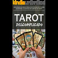 TARÔ: Aprenda Sobre Tarô de Forma Descomplicada e a Usar a Magia do Tarô Para Saber o Seu Destino