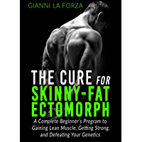 The Cure for Skinny-Fat Ectomorph: A Complete Beginner's Program to Gaining Lean Muscle, Getting Strong, and Defeating Your Genetics (skinny-fat solution, ... increasing testosterone) (English Edition)