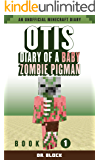 Otis: Diary of a Baby Zombie Pigman: Book 1: an unofficial Minecraft diary (Zombie Pigman Diary)