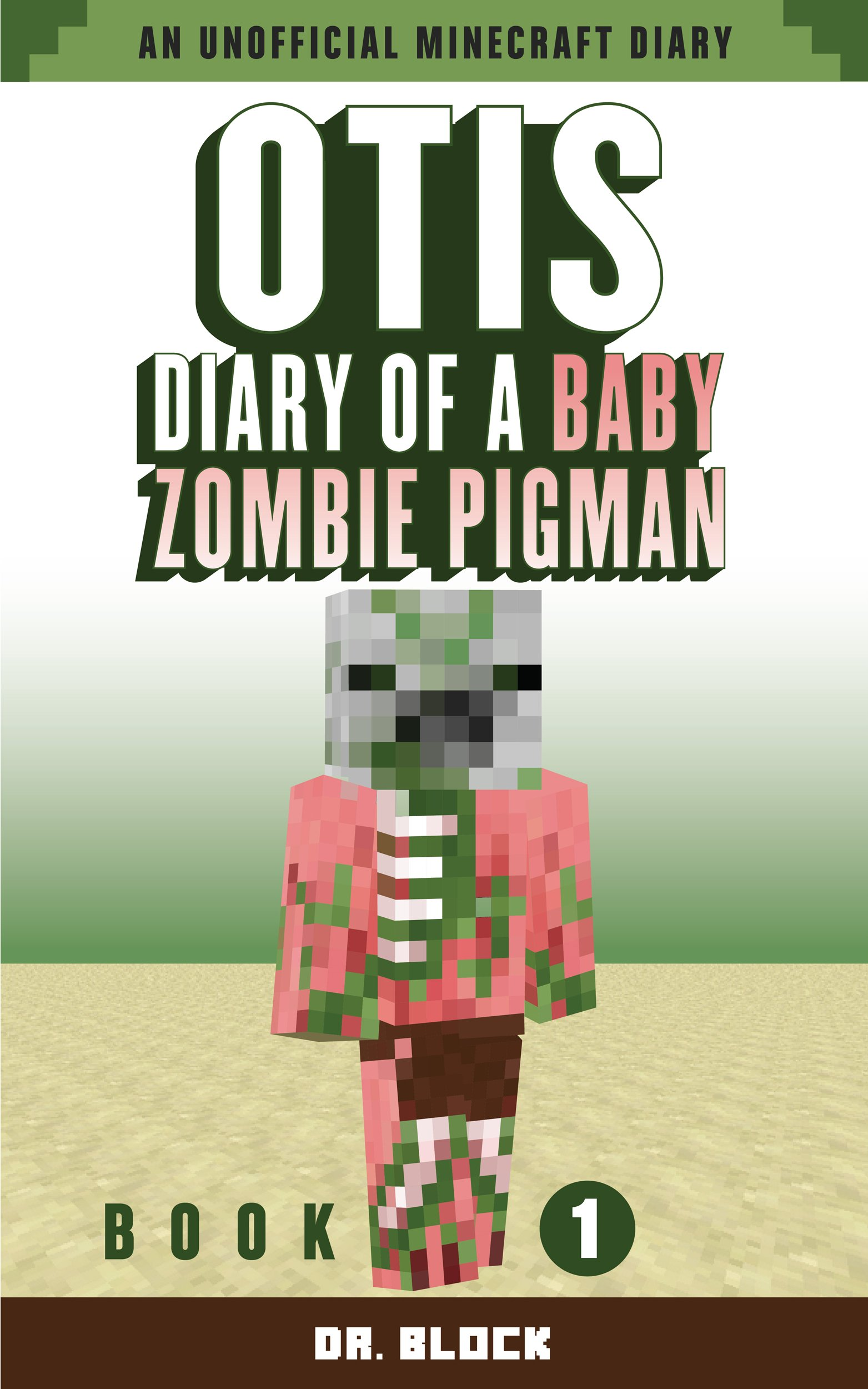 Otis  Diary Of A Baby Zombie Pigman  Book 1  An Unofficial Minecraft Diary  Zombie Pigman Diary   English Edition