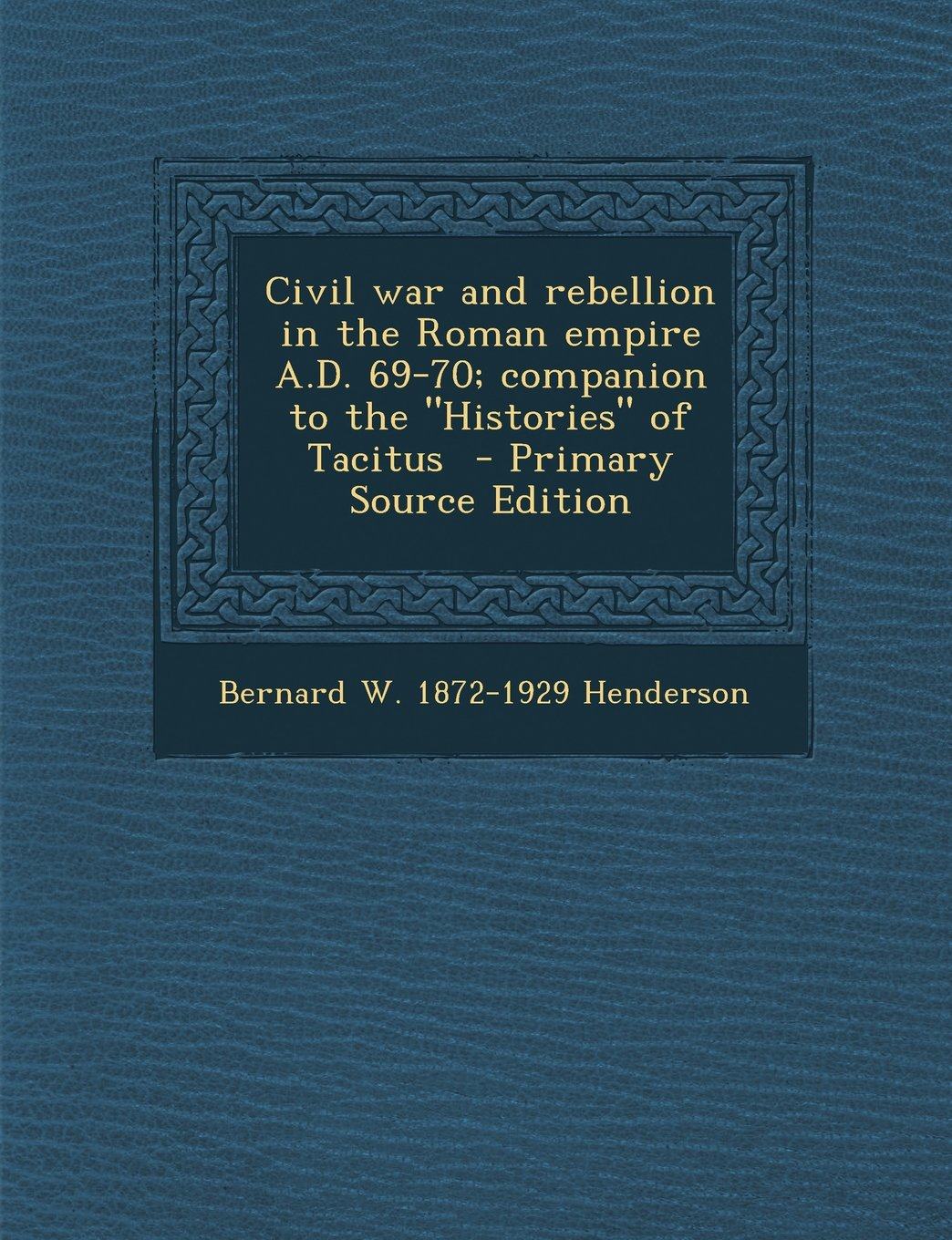 Civil War and Rebellion in the Roman Empire A.D. 69-70; Companion to the Histories of Tacitus - Primary Source Edition PDF