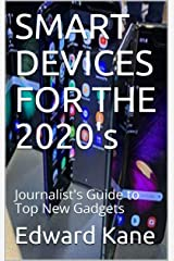 SMART DEVICES FOR THE 2020's: Journalist's Guide to Top New Gadgets Kindle Edition